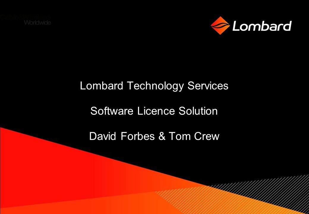 Lombard Technology Services Software Licence Solution David Forbes & Tom Crew