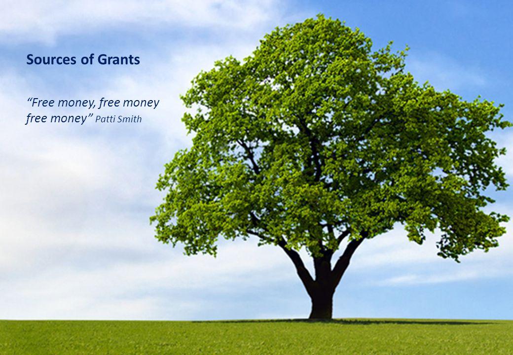Sources of Grants Free money, free money free money Patti Smith