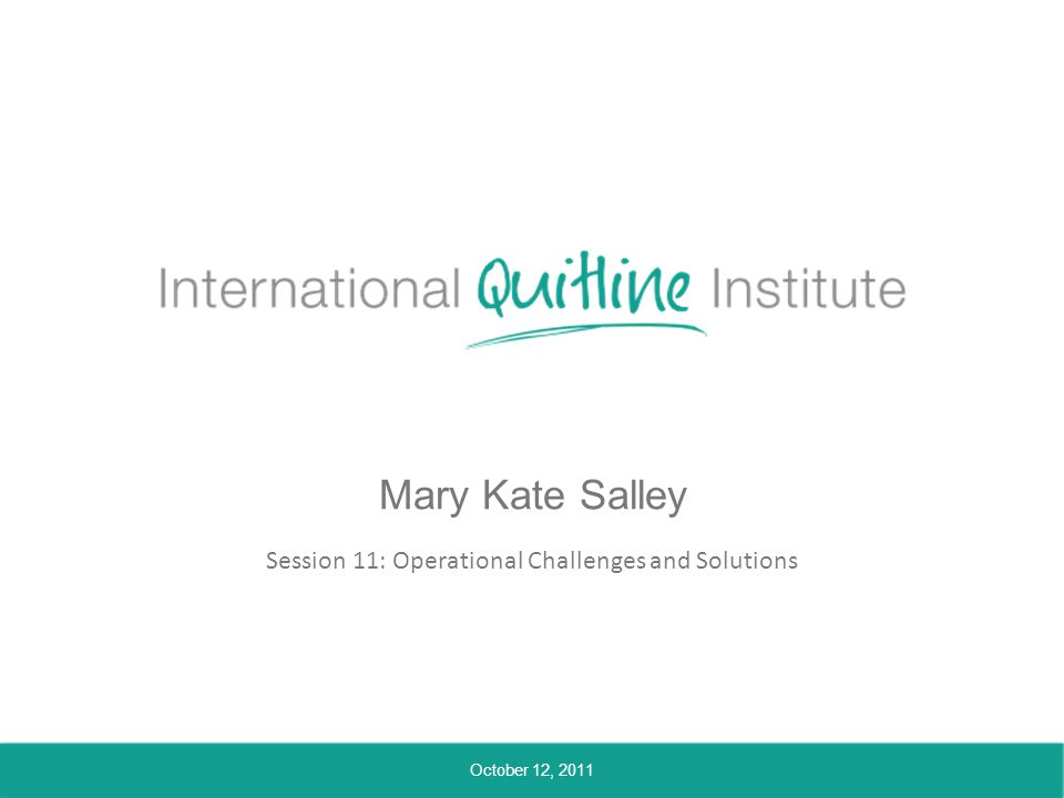 Mary Kate Salley Session 11: Operational Challenges and Solutions October 12, 2011
