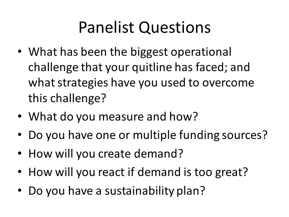 Panelist Questions What has been the biggest operational challenge that your quitline has faced; and what strategies have you used to overcome this ch
