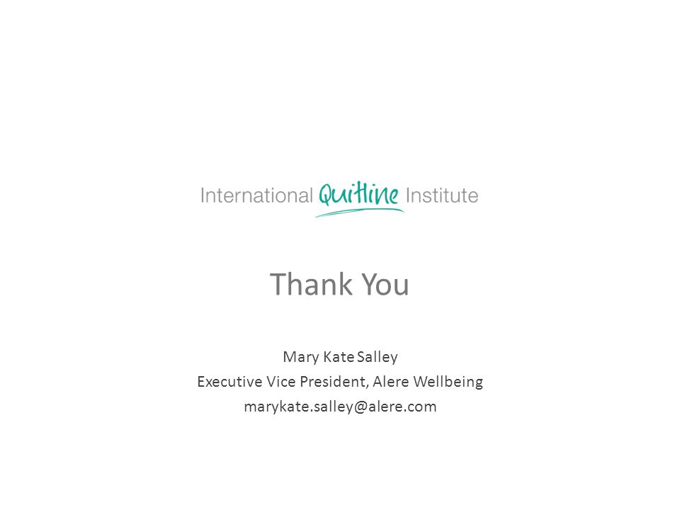 Thank You Mary Kate Salley Executive Vice President, Alere Wellbeing marykate.salley@alere.com
