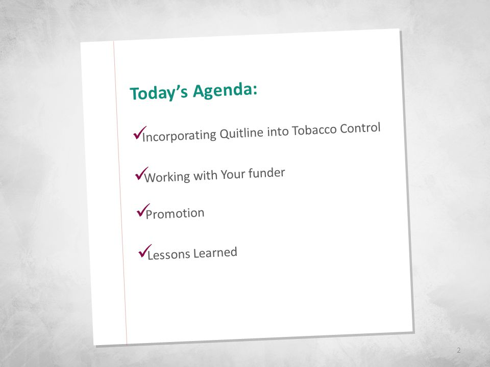 Today's Agenda: Incorporating Quitline into Tobacco Control Working with Your funder Promotion Lessons Learned 2