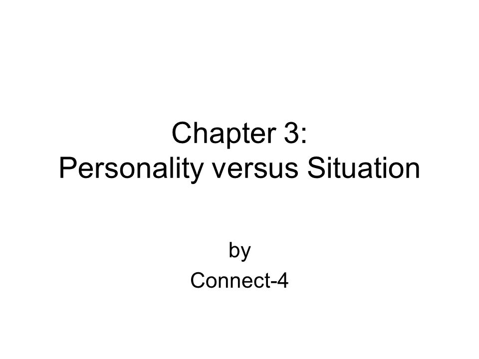 Chapter 3: Personality versus Situation by Connect-4