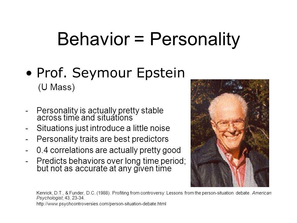 Behavior = Personality Prof.