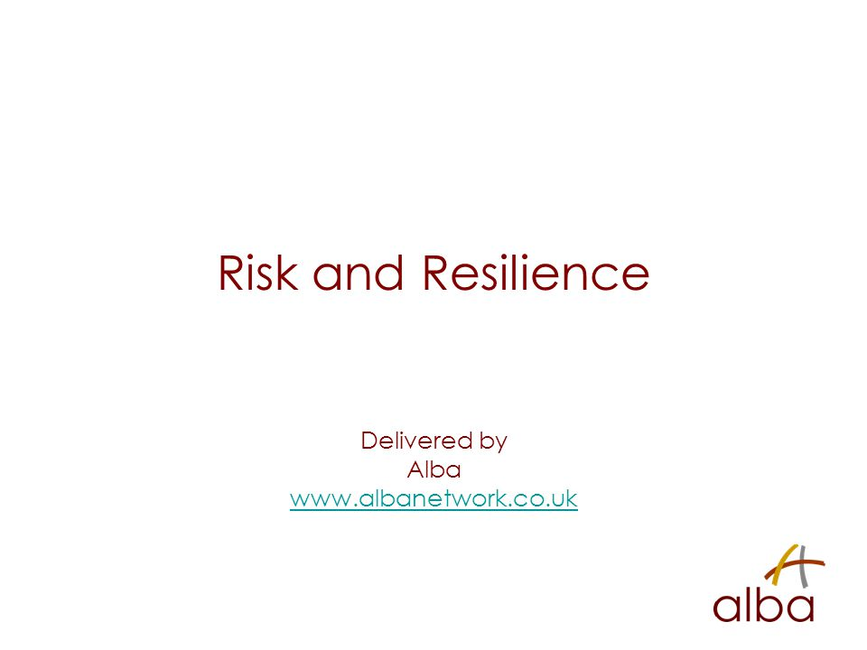 Risk and Resilience Delivered by Alba www.albanetwork.co.uk
