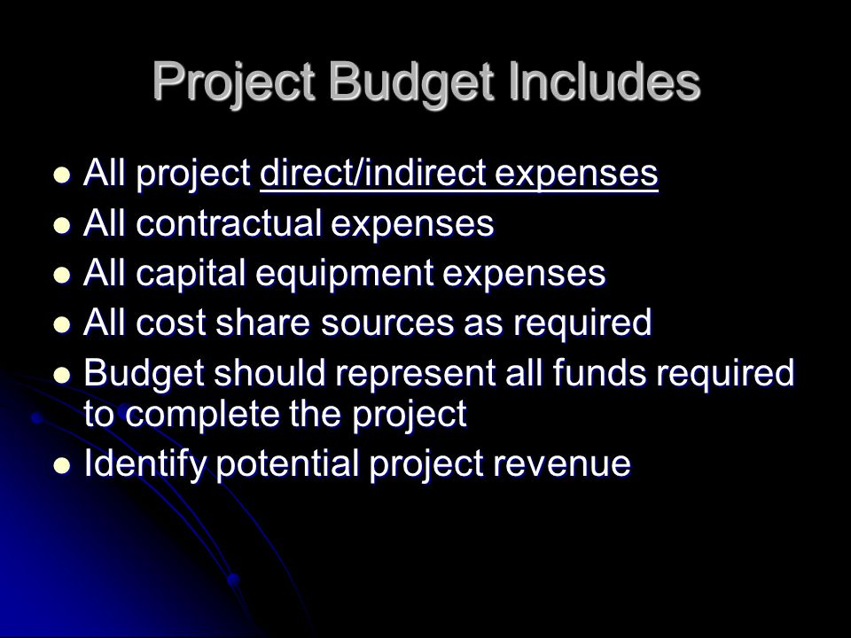 Project Budget Includes All project direct/indirect expenses All project direct/indirect expenses All contractual expenses All contractual expenses Al