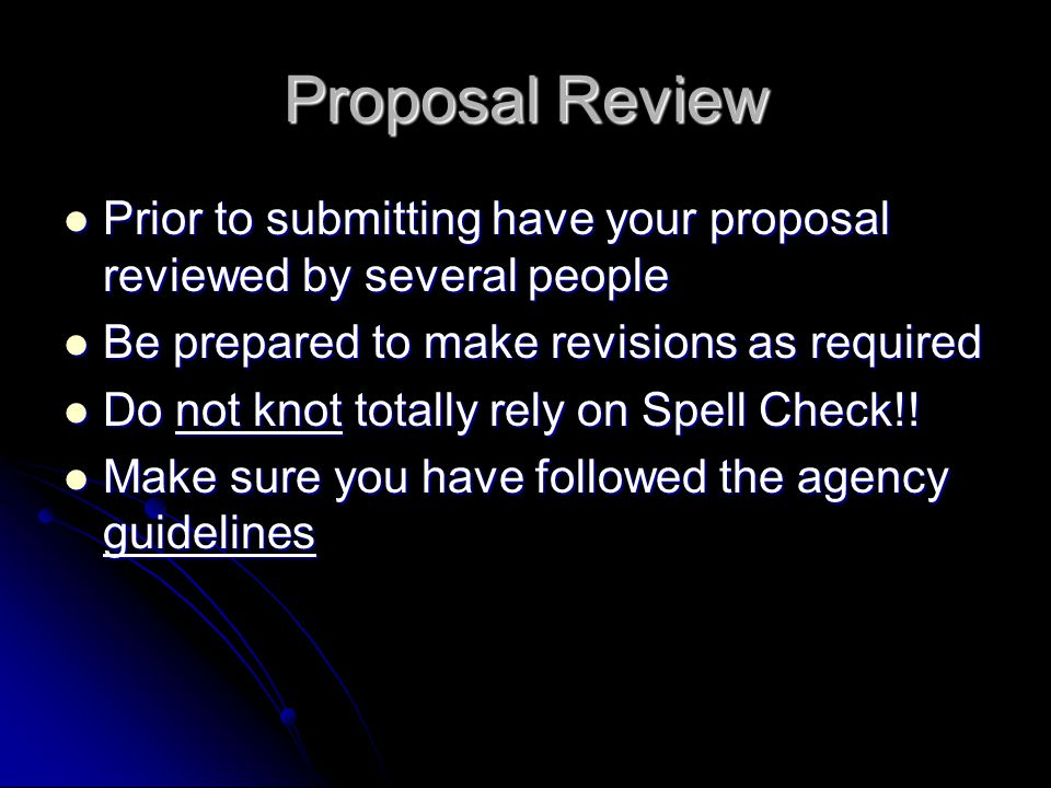 Proposal Review Prior to submitting have your proposal reviewed by several people Prior to submitting have your proposal reviewed by several people Be