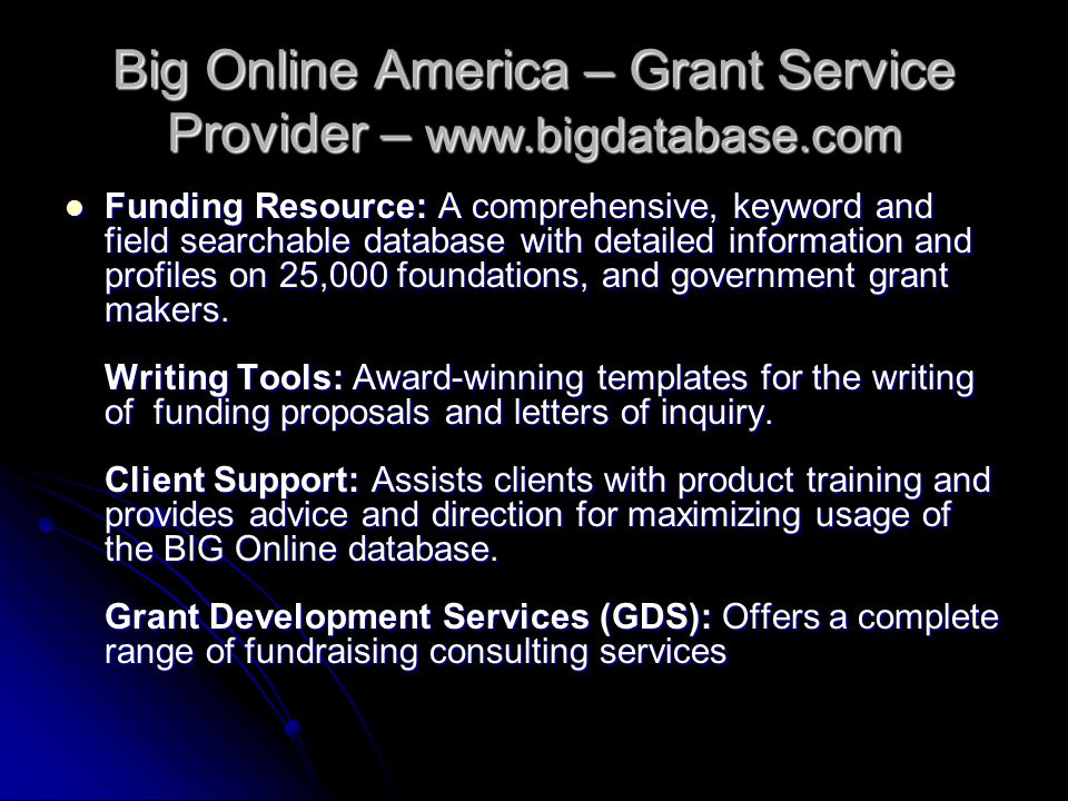 Big Online America – Grant Service Provider – www.bigdatabase.com Funding Resource: A comprehensive, keyword and field searchable database with detail