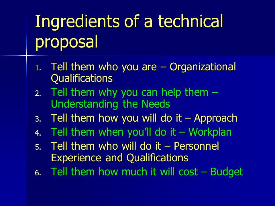 Ingredients of a technical proposal 1. Tell them who you are – Organizational Qualifications 2. Tell them why you can help them – Understanding the Ne