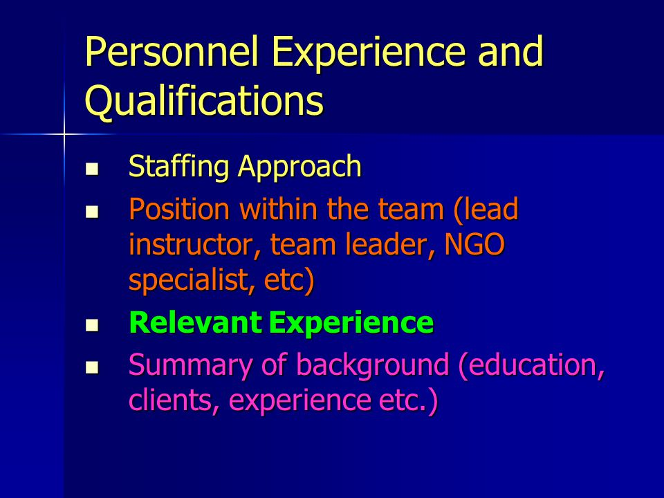 Personnel Experience and Qualifications Staffing Approach Staffing Approach Position within the team (lead instructor, team leader, NGO specialist, et
