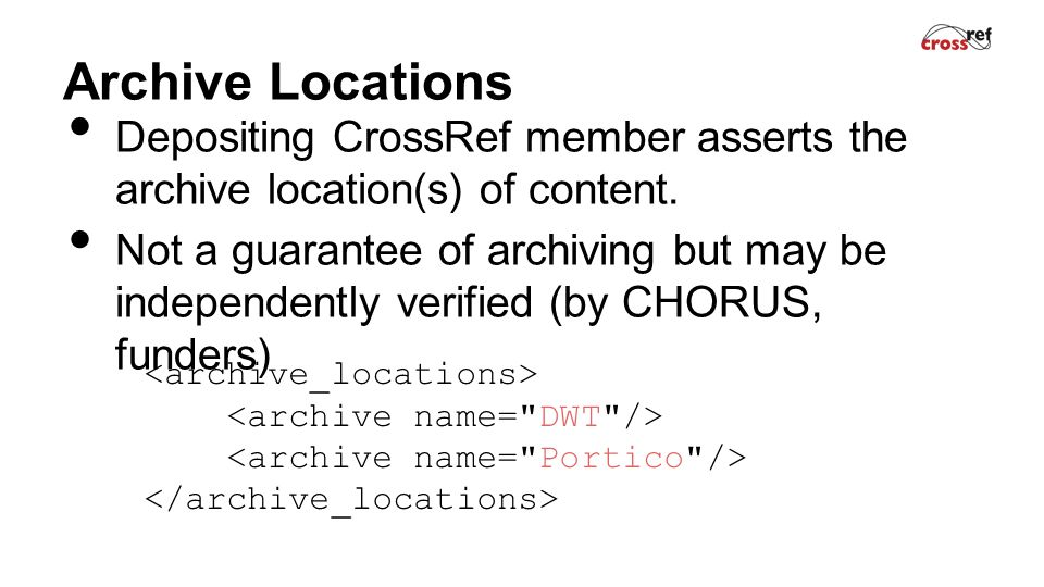 Archive Locations Depositing CrossRef member asserts the archive location(s) of content.
