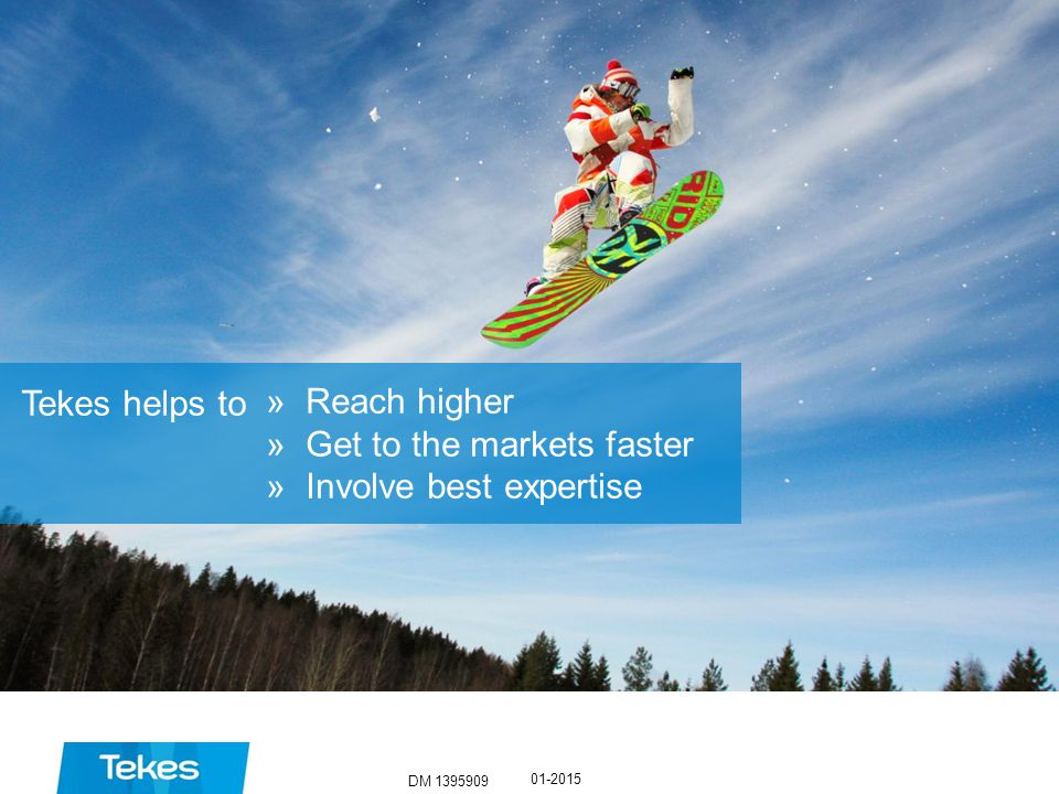 DM 1395909 01-2015 »Reach higher »Get to the markets faster »Involve best expertise Tekes helps to