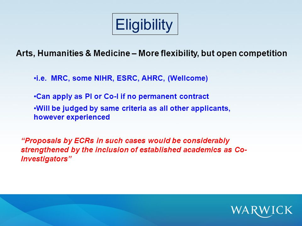 Eligibility Arts, Humanities & Medicine – More flexibility, but open competition i.e.