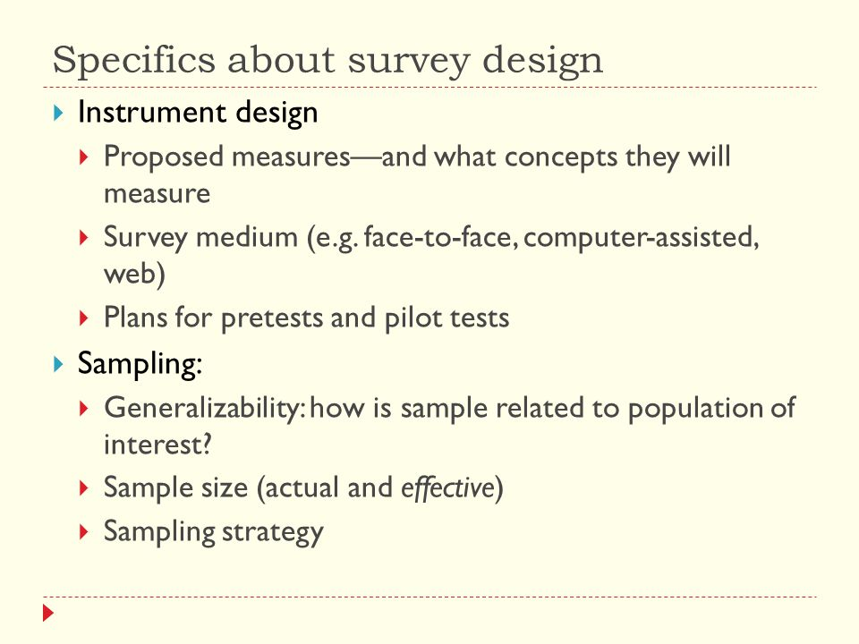 Specifics about survey design  Instrument design  Proposed measures—and what concepts they will measure  Survey medium (e.g.