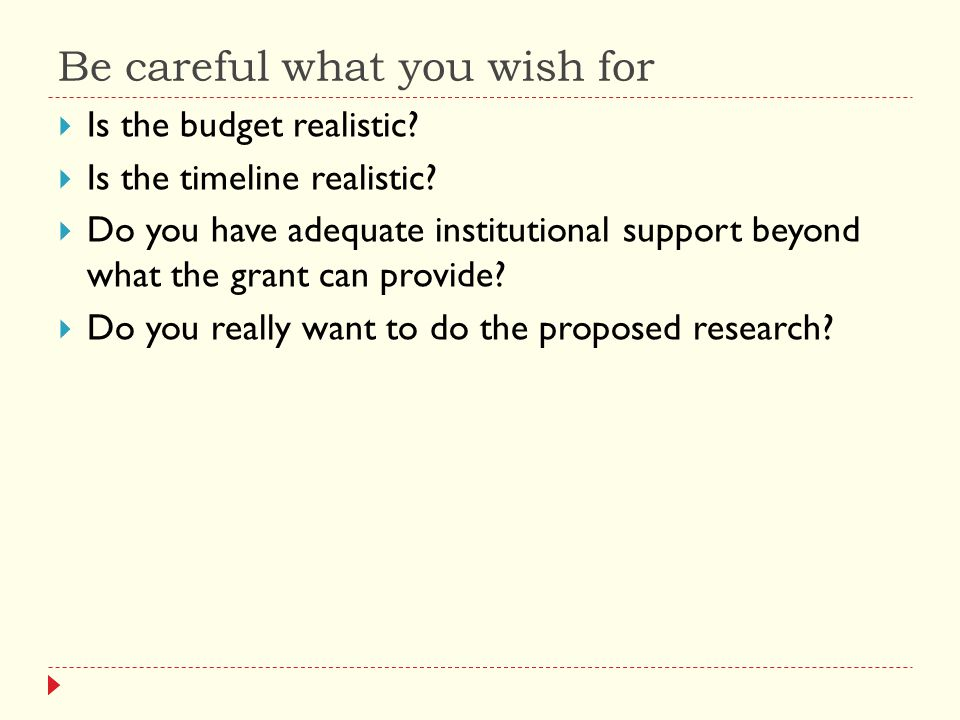 Be careful what you wish for  Is the budget realistic.