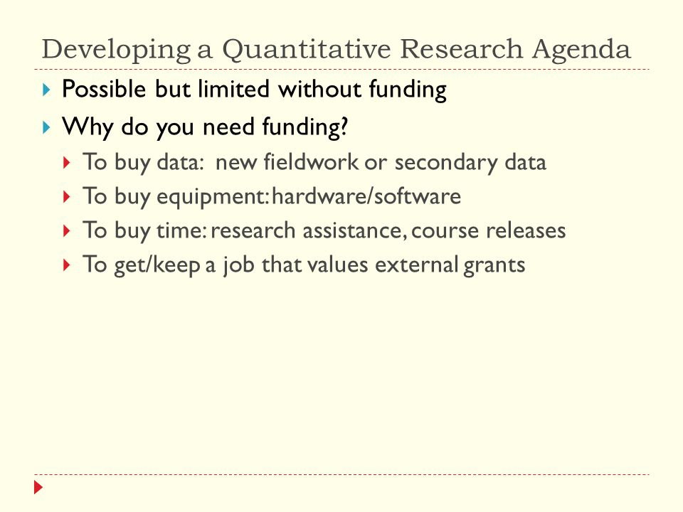 Developing a Quantitative Research Agenda  Possible but limited without funding  Why do you need funding.
