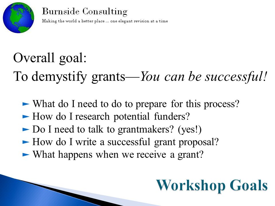 Overall goal: To demystify grants—You can be successful.