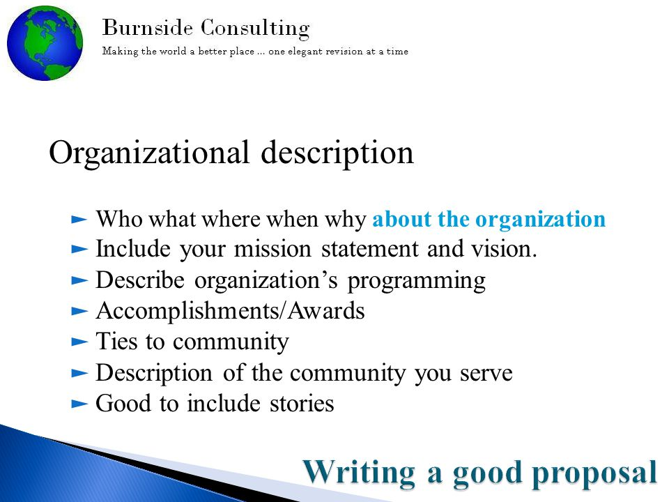 Organizational description ► Who what where when why about the organization ► Include your mission statement and vision.