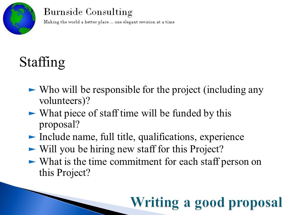 Staffing ► Who will be responsible for the project (including any volunteers).