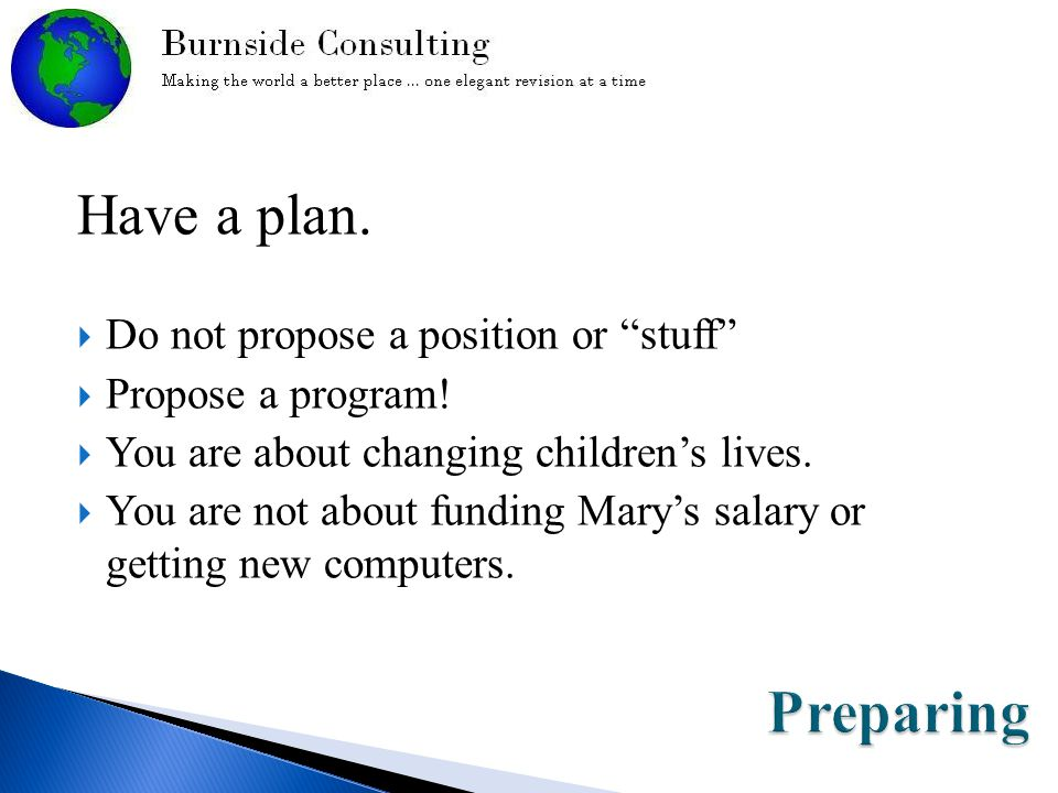 Have a plan.  Do not propose a position or stuff  Propose a program.