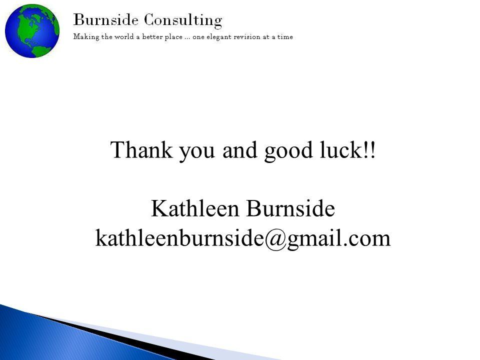 Thank you and good luck!! Kathleen Burnside kathleenburnside@gmail.com