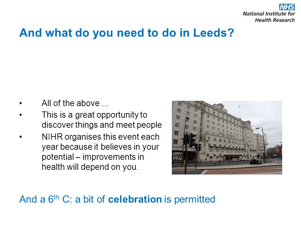 And what do you need to do in Leeds? All of the above... This is a great opportunity to discover things and meet people NIHR organises this event each