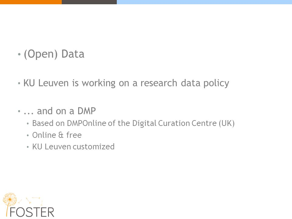 (Open) Data KU Leuven is working on a research data policy... and on a DMP Based on DMPOnline of the Digital Curation Centre (UK) Online & free KU Leu