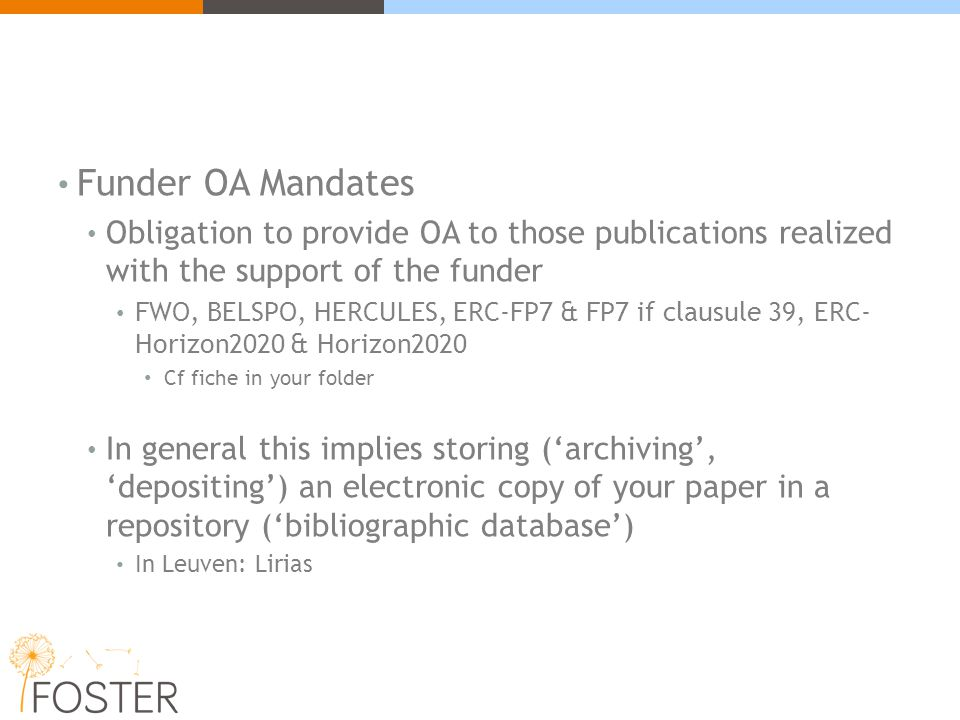 Funder OA Mandates Obligation to provide OA to those publications realized with the support of the funder FWO, BELSPO, HERCULES, ERC-FP7 & FP7 if clau