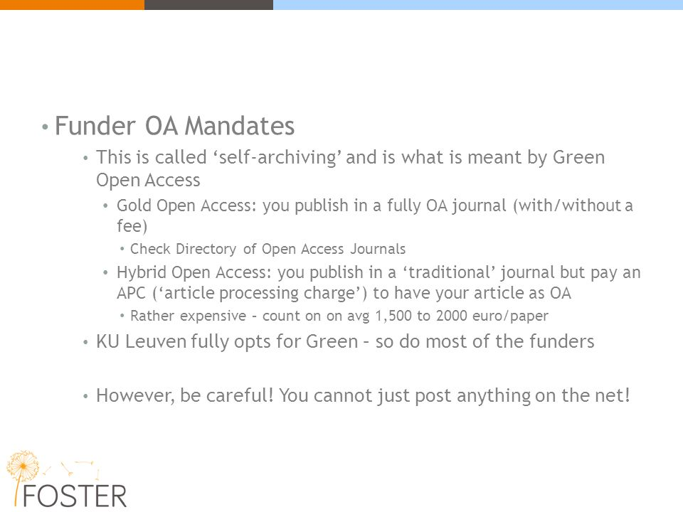 Funder OA Mandates This is called 'self-archiving' and is what is meant by Green Open Access Gold Open Access: you publish in a fully OA journal (with