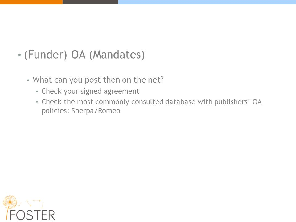 (Funder) OA (Mandates) What can you post then on the net? Check your signed agreement Check the most commonly consulted database with publishers' OA p