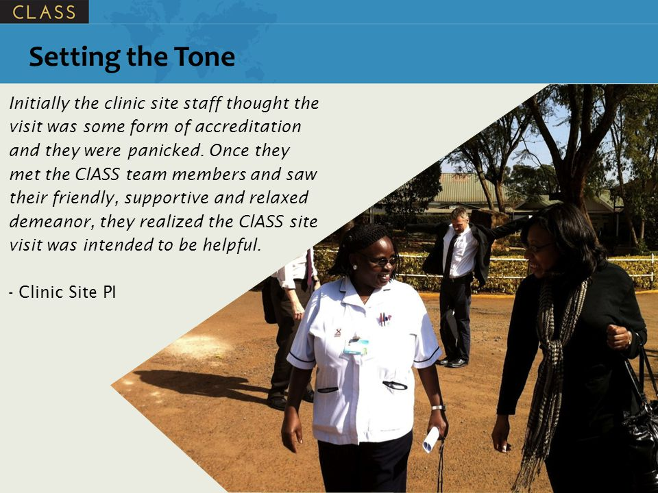 Setting the Tone Initially the clinic site staff thought the visit was some form of accreditation and they were panicked.