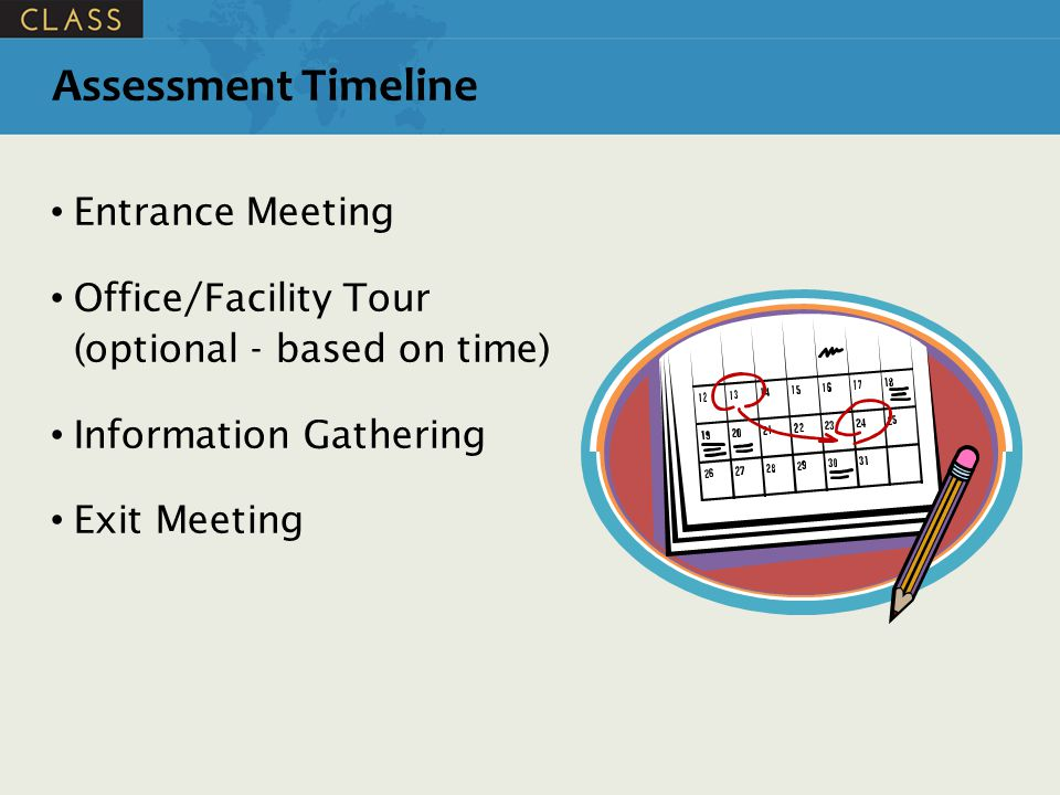 Entrance Meeting Office/Facility Tour (optional - based on time) Information Gathering Exit Meeting Assessment Timeline