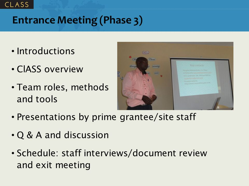 Introductions ClASS overview Team roles, methods and and tools Presentations by prime grantee/site staff Q & A and discussion Schedule: staff interviews/document review and exit meeting Entrance Meeting (Phase 3)