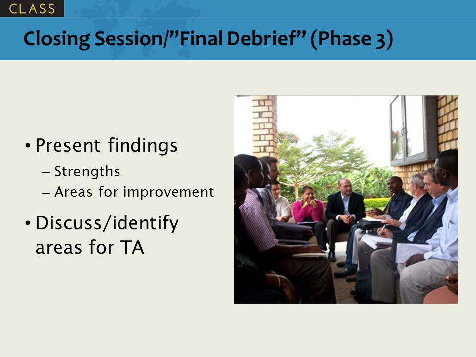 Present findings – Strengths – Areas for improvement Discuss/identify areas for TA Closing Session/ Final Debrief (Phase 3)
