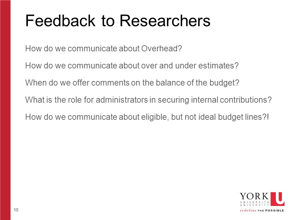 10 Feedback to Researchers How do we communicate about Overhead? How do we communicate about over and under estimates? When do we offer comments on th