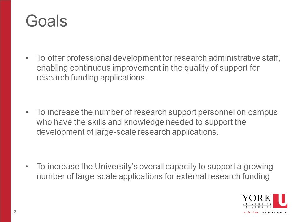 2 Goals To offer professional development for research administrative staff, enabling continuous improvement in the quality of support for research funding applications.