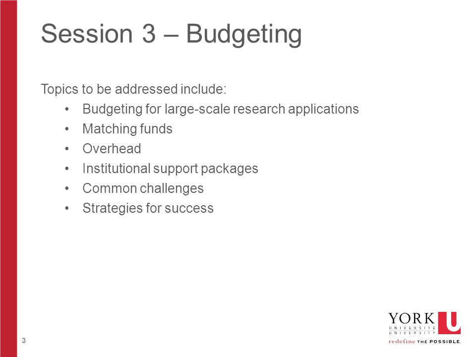3 Session 3 – Budgeting Topics to be addressed include: Budgeting for large-scale research applications Matching funds Overhead Institutional support