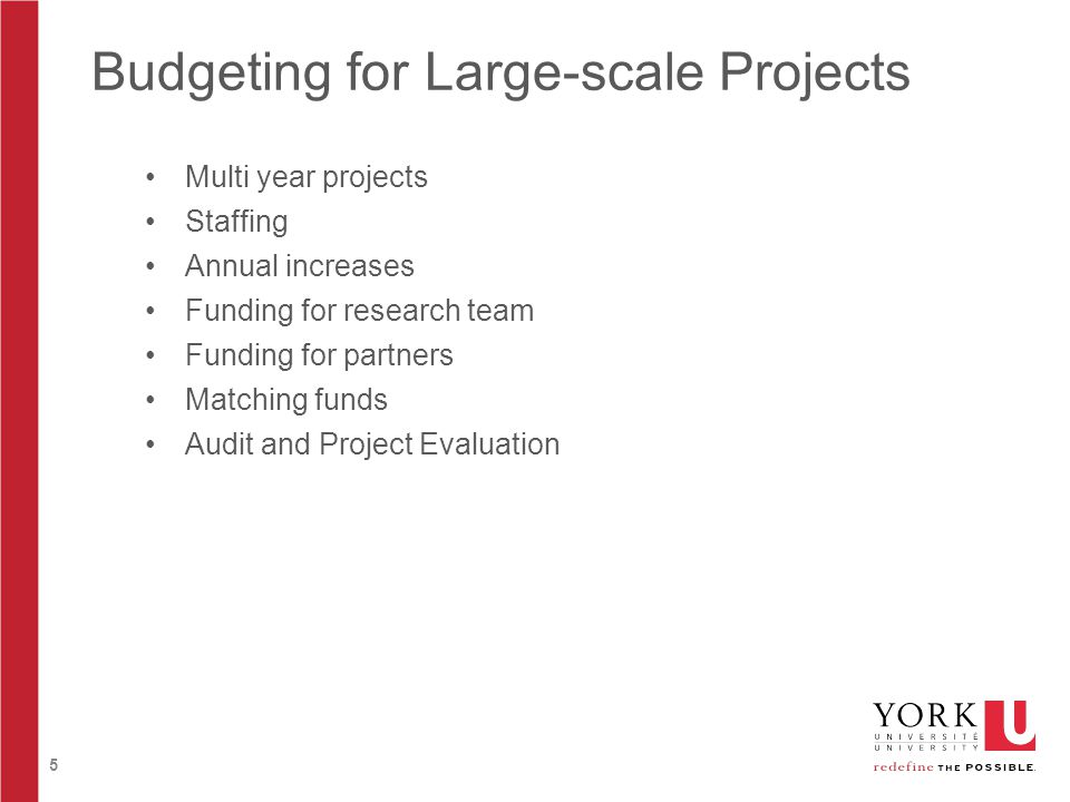 5 Budgeting for Large-scale Projects Multi year projects Staffing Annual increases Funding for research team Funding for partners Matching funds Audit