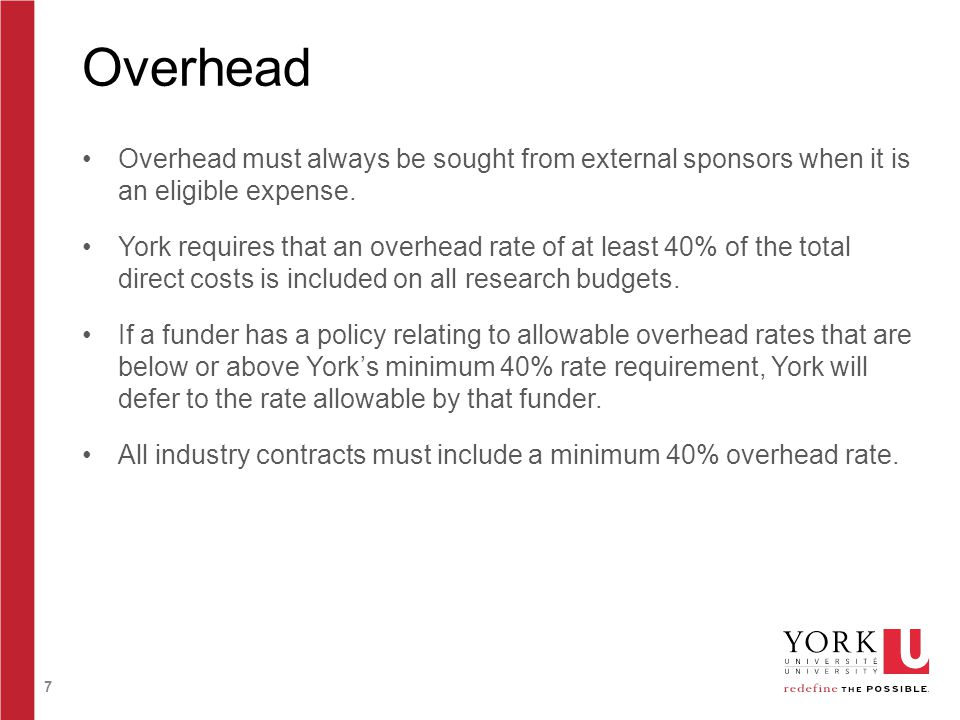 7 Overhead Overhead must always be sought from external sponsors when it is an eligible expense.