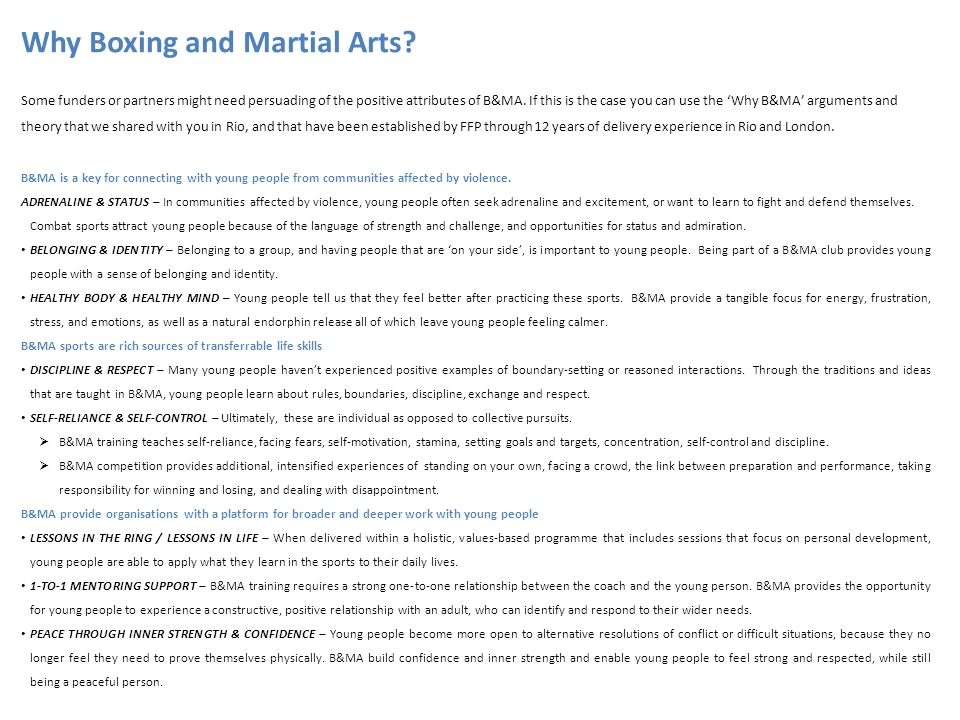 Why Boxing and Martial Arts? Some funders or partners might need persuading of the positive attributes of B&MA. If this is the case you can use the 'W