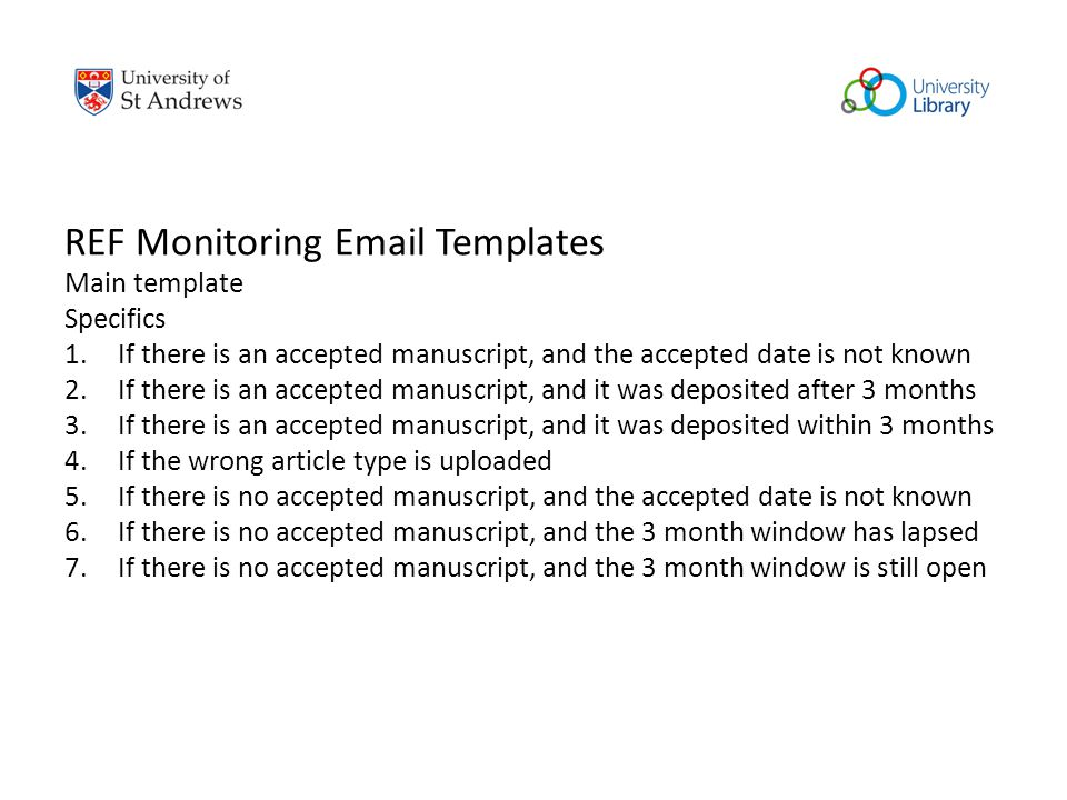 REF Monitoring Email Templates Main template Specifics 1.If there is an accepted manuscript, and the accepted date is not known 2.If there is an accep