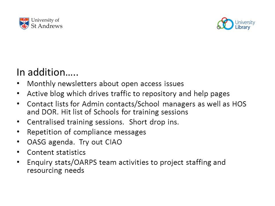 In addition….. Monthly newsletters about open access issues Active blog which drives traffic to repository and help pages Contact lists for Admin cont