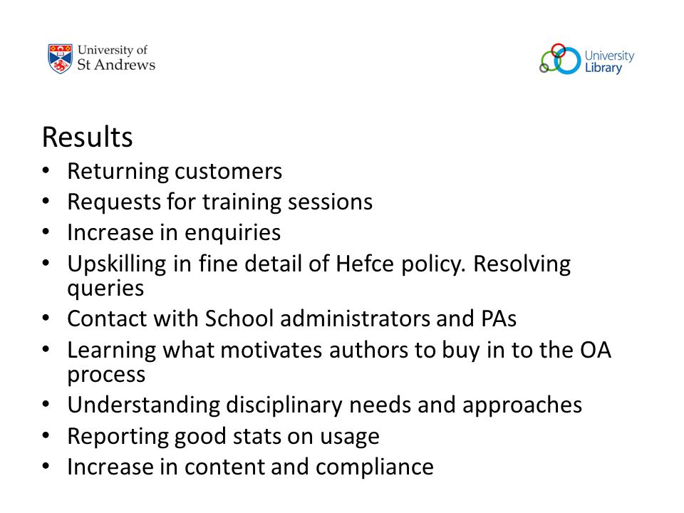 Results Returning customers Requests for training sessions Increase in enquiries Upskilling in fine detail of Hefce policy. Resolving queries Contact