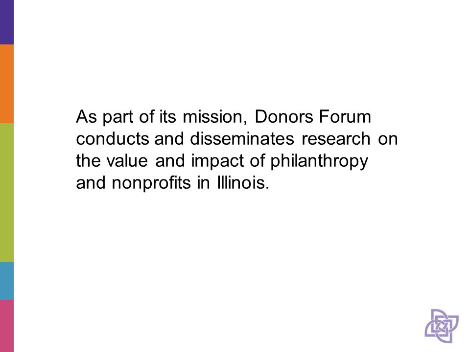 As part of its mission, Donors Forum conducts and disseminates research on the value and impact of philanthropy and nonprofits in Illinois.