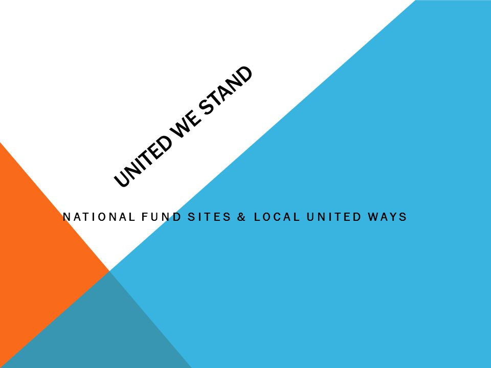 UNITED WE STAND NATIONAL FUND SITES & LOCAL UNITED WAYS