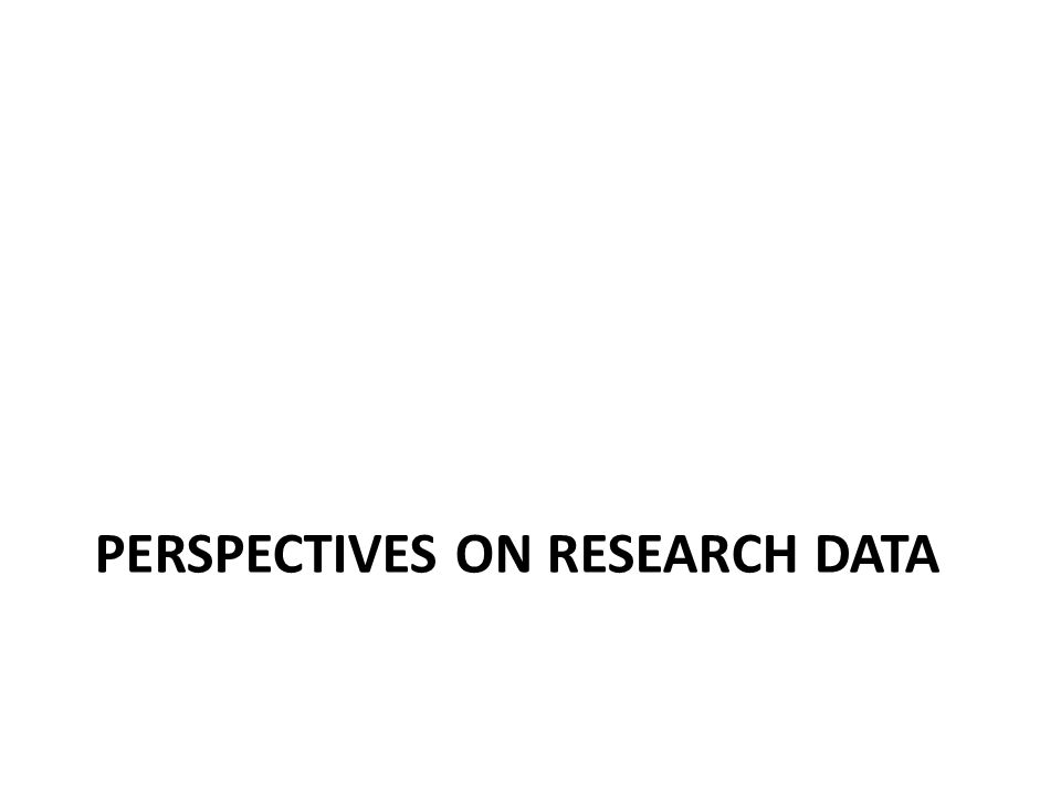 PERSPECTIVES ON RESEARCH DATA