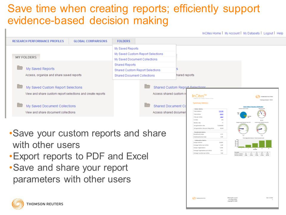 Save your custom reports and share with other users Export reports to PDF and Excel Save and share your report parameters with other users Save time when creating reports; efficiently support evidence-based decision making