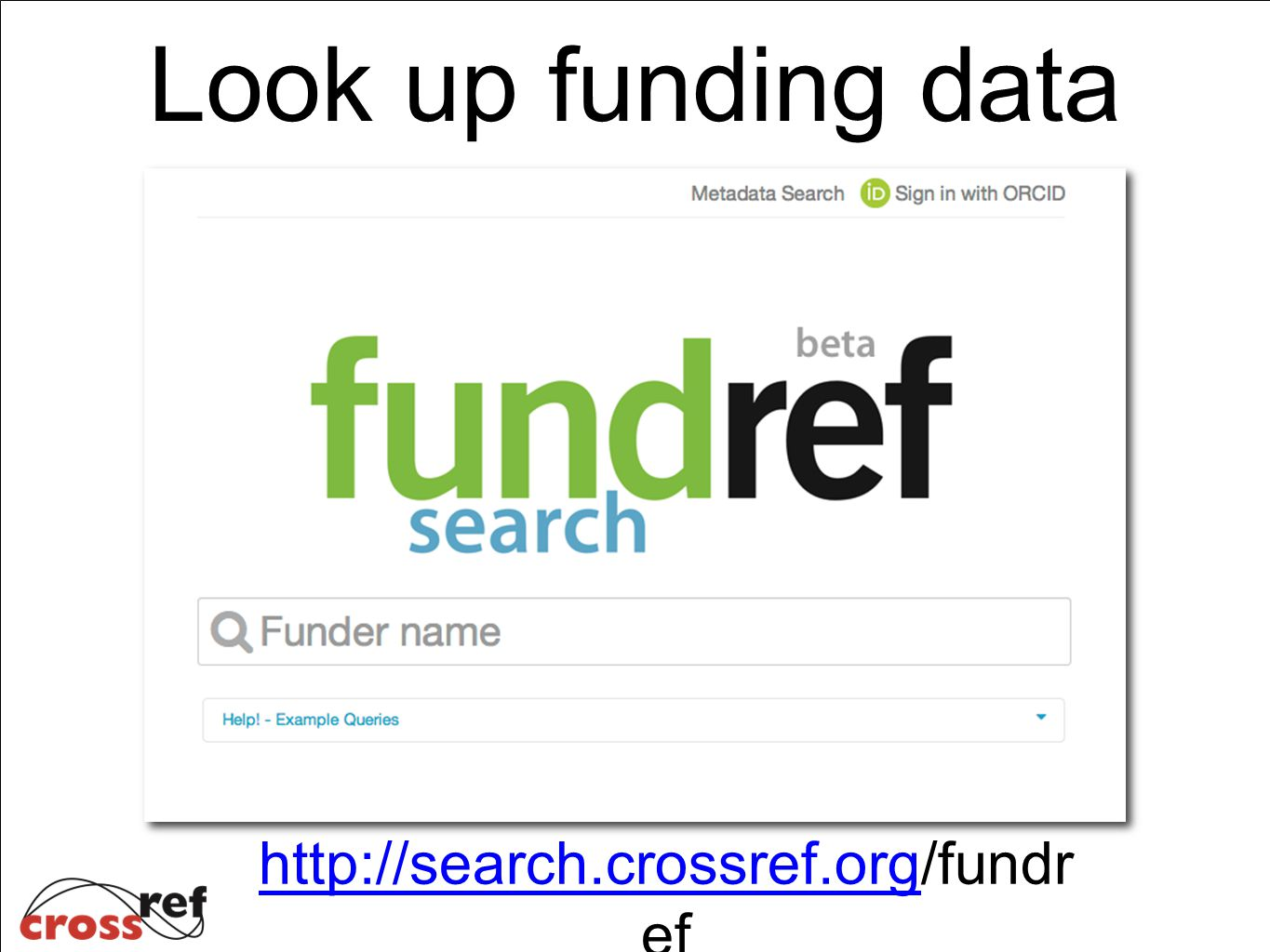 Look up funding data http://search.crossref.orghttp://search.crossref.org/fundr ef