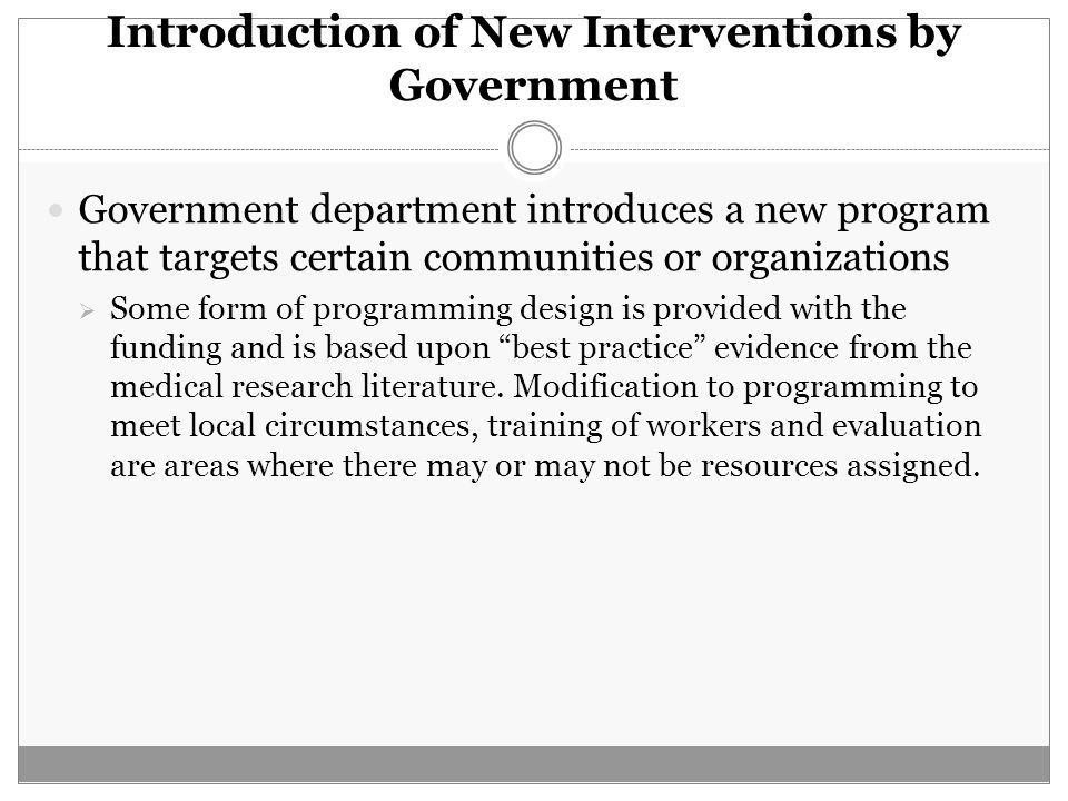Introduction of New Interventions by Government Government department introduces a new program that targets certain communities or organizations  Som