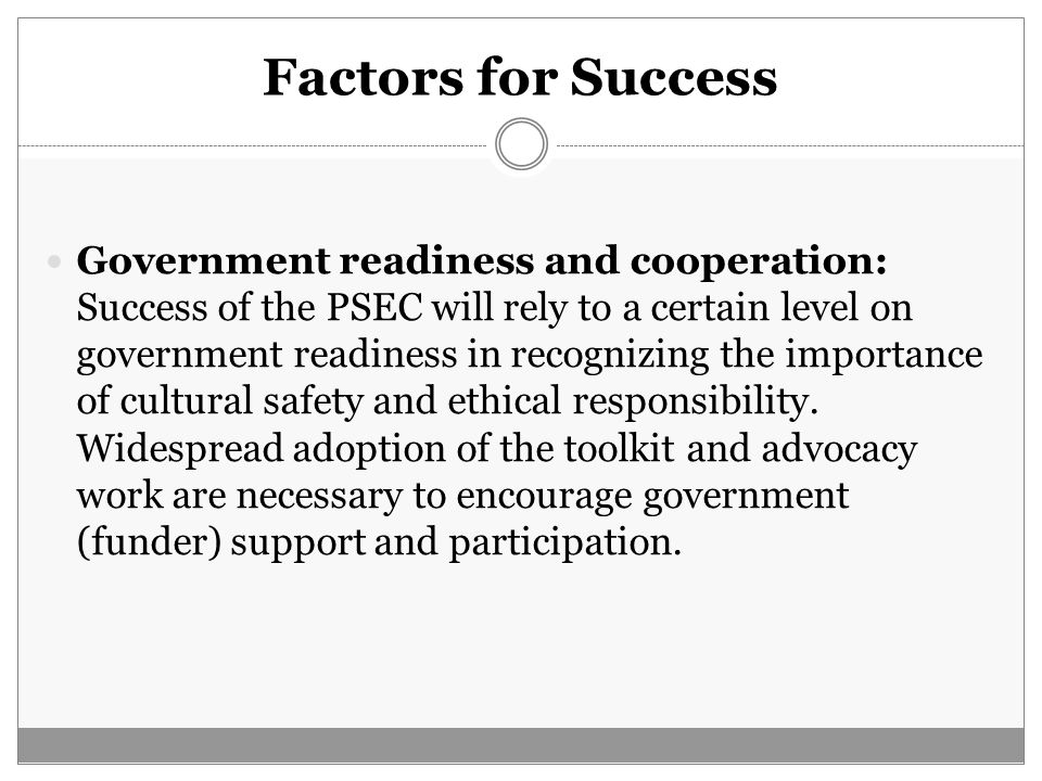 Factors for Success Government readiness and cooperation: Success of the PSEC will rely to a certain level on government readiness in recognizing the